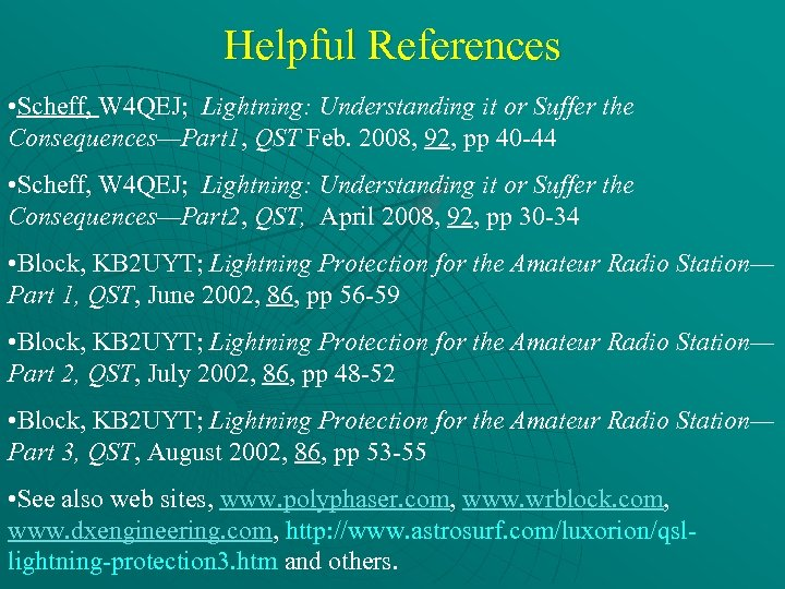 Helpful References • Scheff, W 4 QEJ; Lightning: Understanding it or Suffer the Consequences—Part