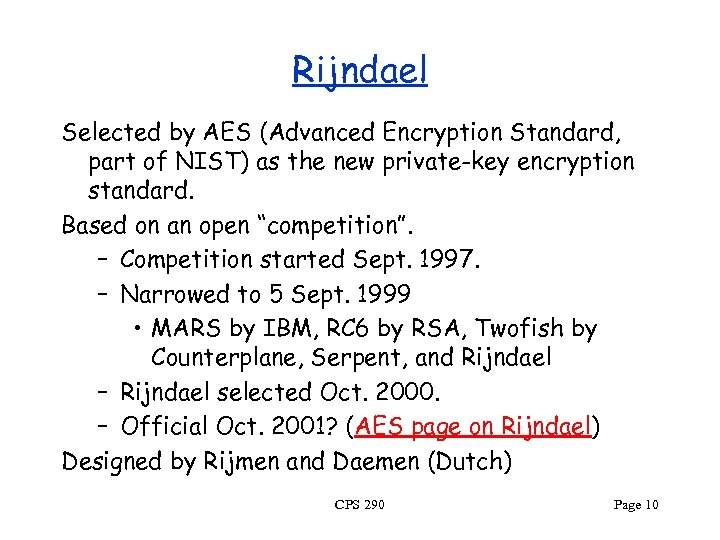 Rijndael Selected by AES (Advanced Encryption Standard, part of NIST) as the new private-key