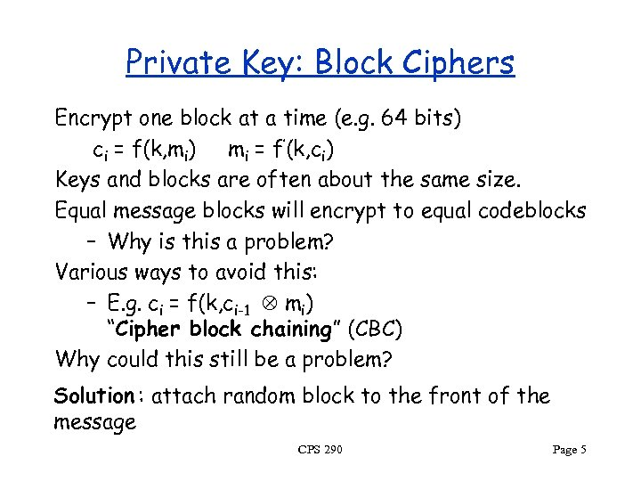 Private Key: Block Ciphers Encrypt one block at a time (e. g. 64 bits)