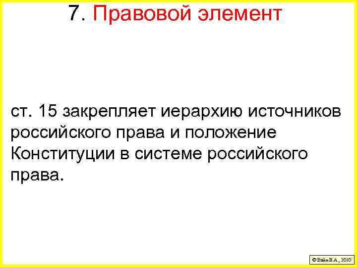 7. Правовой элемент ст. 15 закрепляет иерархию источников российского права и положение Конституции в