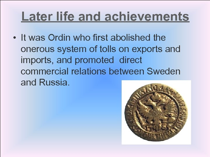 Later life and achievements • It was Ordin who first abolished the onerous system