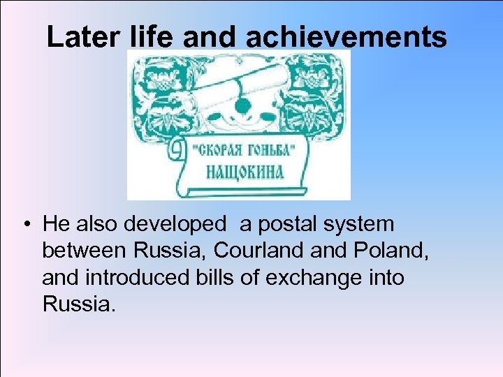 Later life and achievements • He also developed a postal system between Russia, Courland