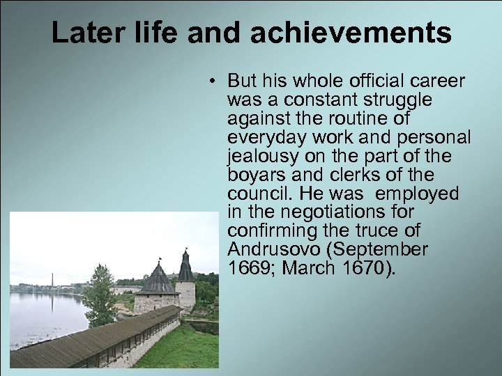 Later life and achievements • But his whole official career was a constant struggle