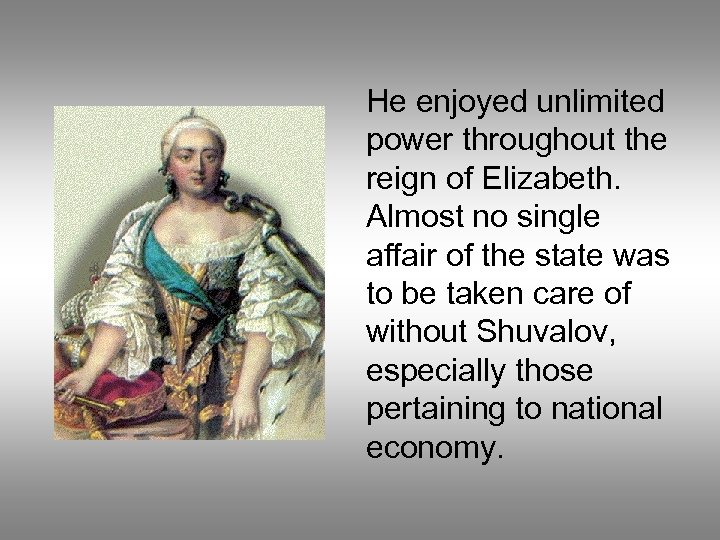 He enjoyed unlimited power throughout the reign of Elizabeth. Almost no single affair of