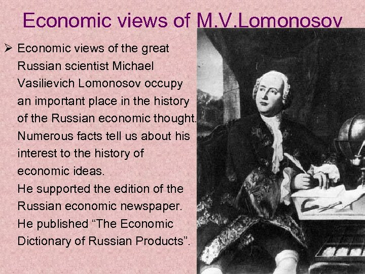 Economic views of M. V. Lomonosov Ø Economic views of the great Russian scientist