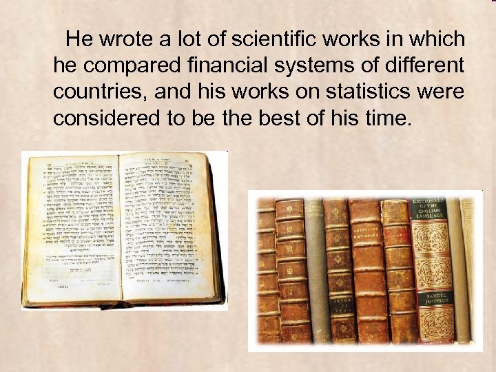 He wrote a lot of scientific works in which he compared financial systems