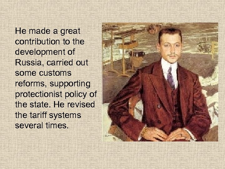 He made a great contribution to the development of Russia, carried out some customs