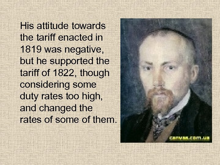 His attitude towards the tariff enacted in 1819 was negative, but he supported