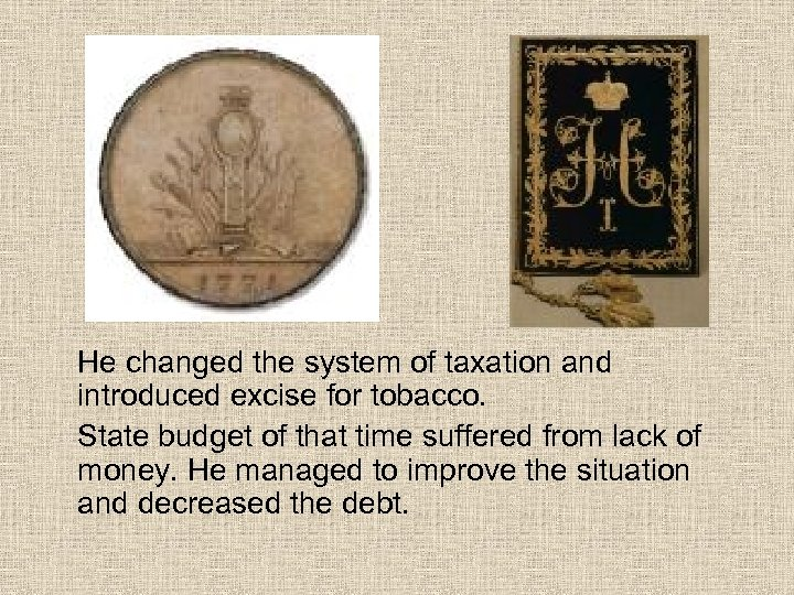 He changed the system of taxation and introduced excise for tobacco. State budget of