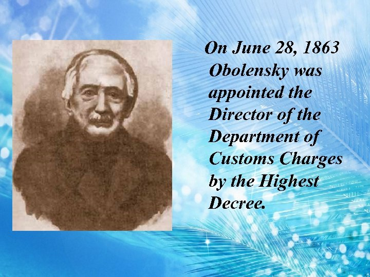 On June 28, 1863 Obolensky was appointed the Director of the Department of Customs