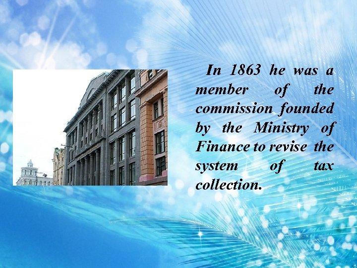 In 1863 he was a member of the commission founded by the Ministry of