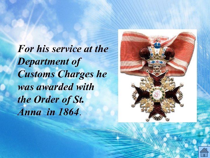For his service at the Department of Customs Charges he was awarded with the
