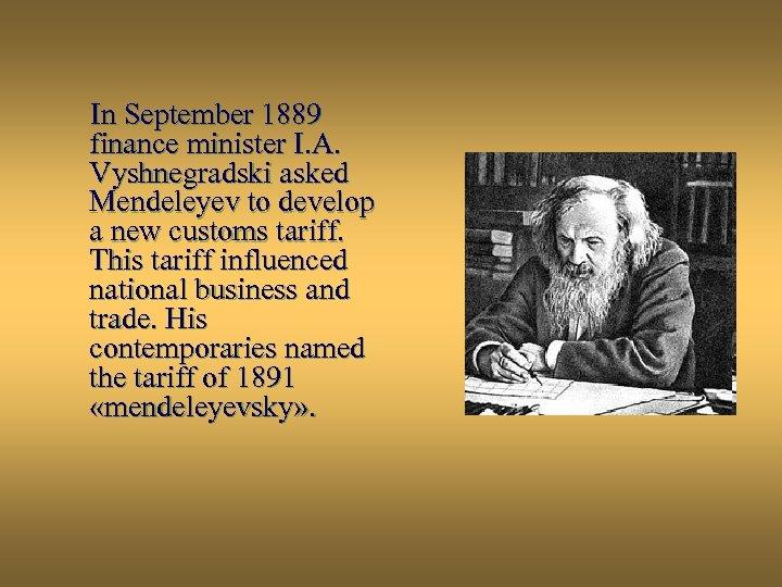 In September 1889 finance minister I. A. Vyshnegradski asked Mendeleyev to develop a new