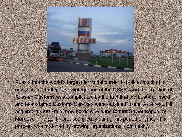 Russia has the world's largest territorial border to police, much of it newly created