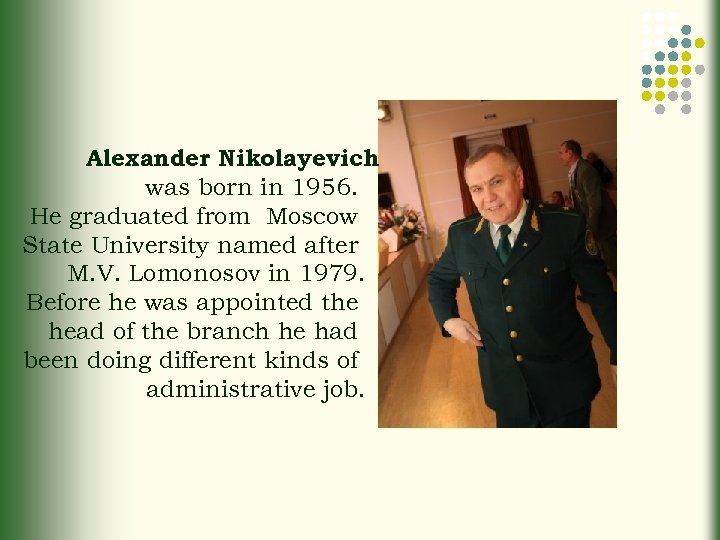 Alexander Nikolayevich was born in 1956. He graduated from Moscow State University named after