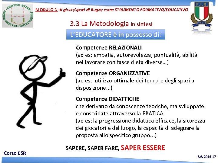 MODULO 3 –Il gioco/sport di Rugby come STRUMENTO FORMATIVO/EDUCATIVO 3. 3 La Metodologia in