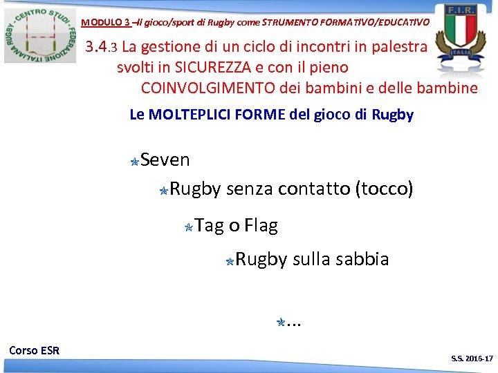 MODULO 3 –Il gioco/sport di Rugby come STRUMENTO FORMATIVO/EDUCATIVO 3. 4. 3 La gestione
