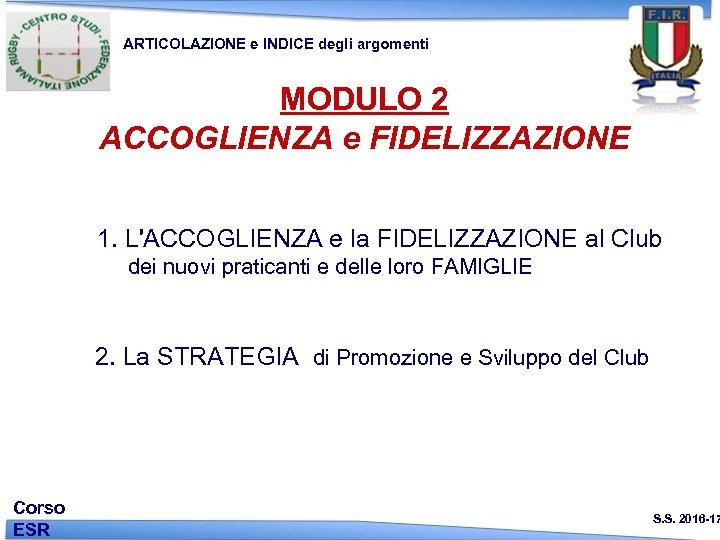 ARTICOLAZIONE e INDICE degli argomenti MODULO 2 ACCOGLIENZA e FIDELIZZAZIONE 1. L'ACCOGLIENZA e la