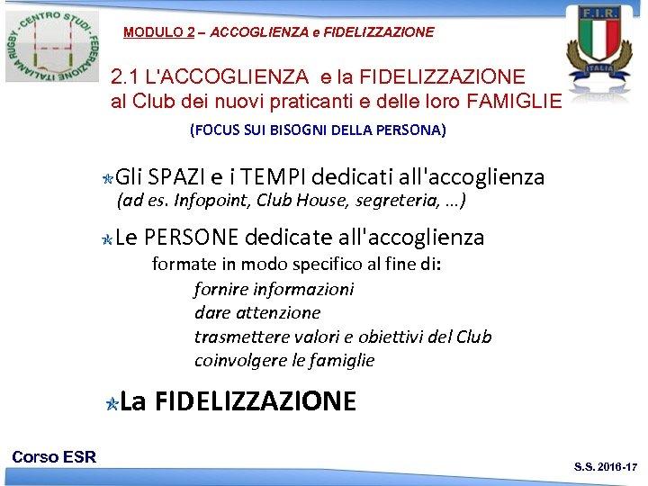 MODULO 2 – ACCOGLIENZA e FIDELIZZAZIONE 2. 1 L'ACCOGLIENZA e la FIDELIZZAZIONE al Club