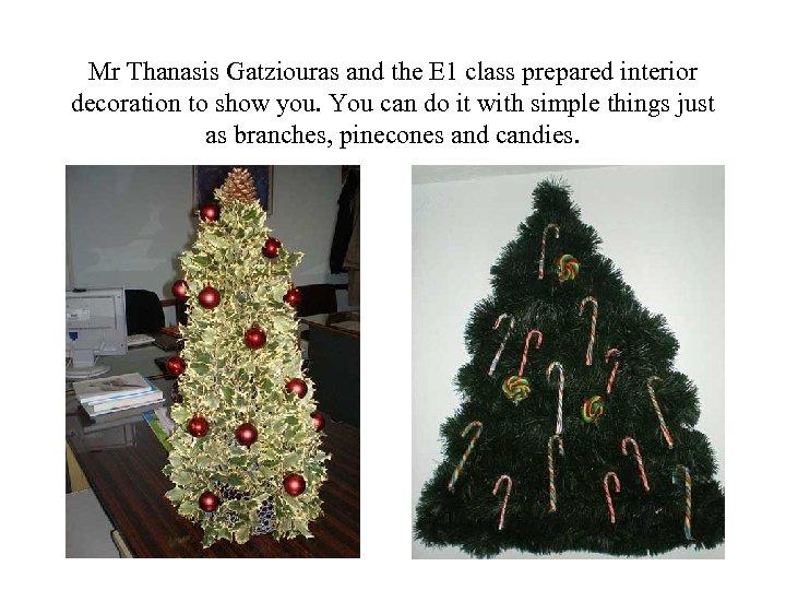 Mr Thanasis Gatziouras and the E 1 class prepared interior decoration to show you.