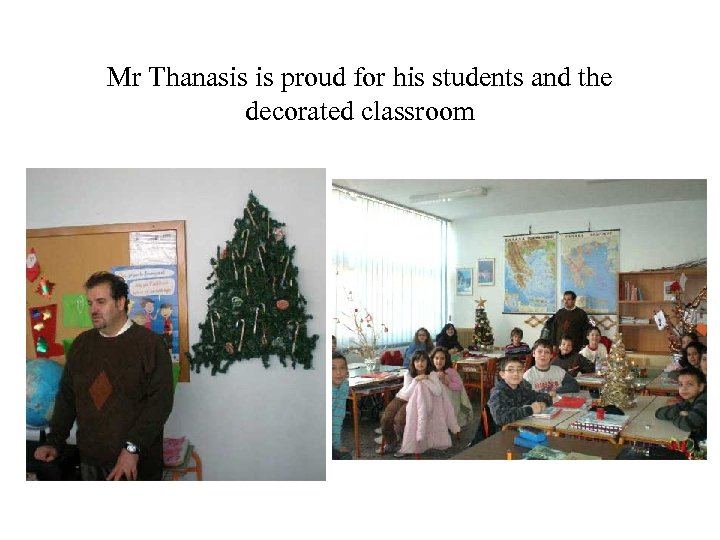 Mr Thanasis is proud for his students and the decorated classroom