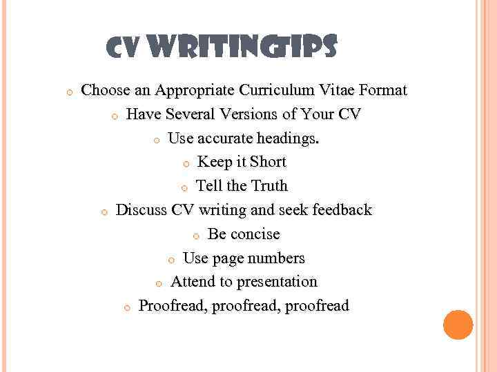 CV WRITING IPS T o Choose an Appropriate Curriculum Vitae Format o Have Several