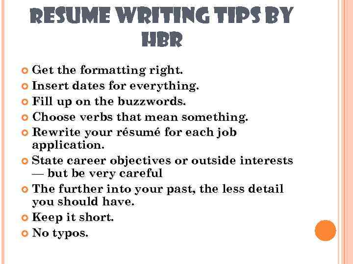 RESUME WRITING TIPS BY HBR Get the formatting right. Insert dates for everything. Fill