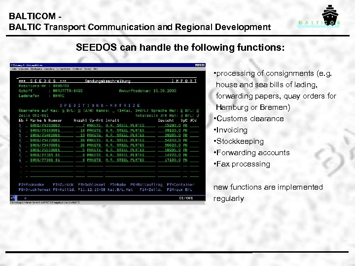 BALTICOM BALTIC Transport Communication and Regional Development SEEDOS can handle the following functions: •