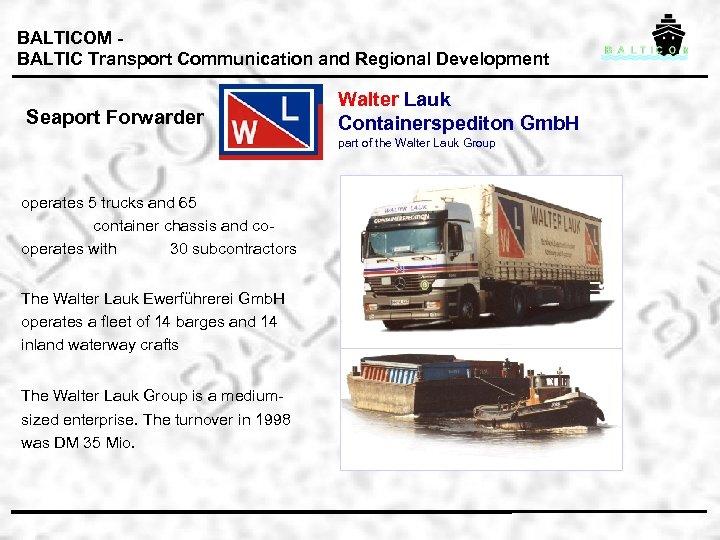 BALTICOM BALTIC Transport Communication and Regional Development Seaport Forwarder Walter Lauk Containerspediton Gmb. H