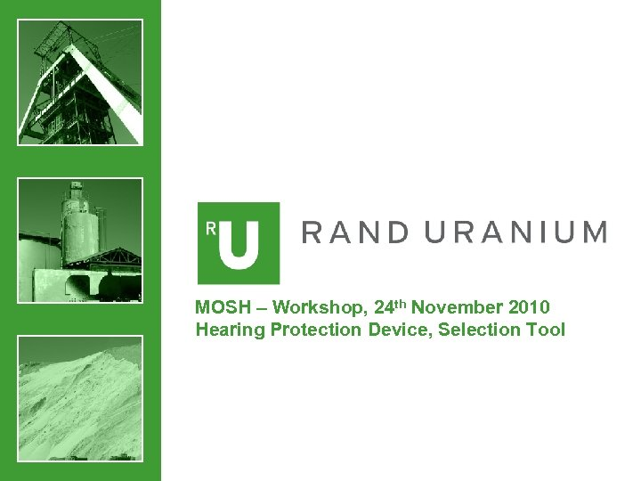 MOSH – Workshop, 24 th November 2010 Hearing Protection Device, Selection Tool