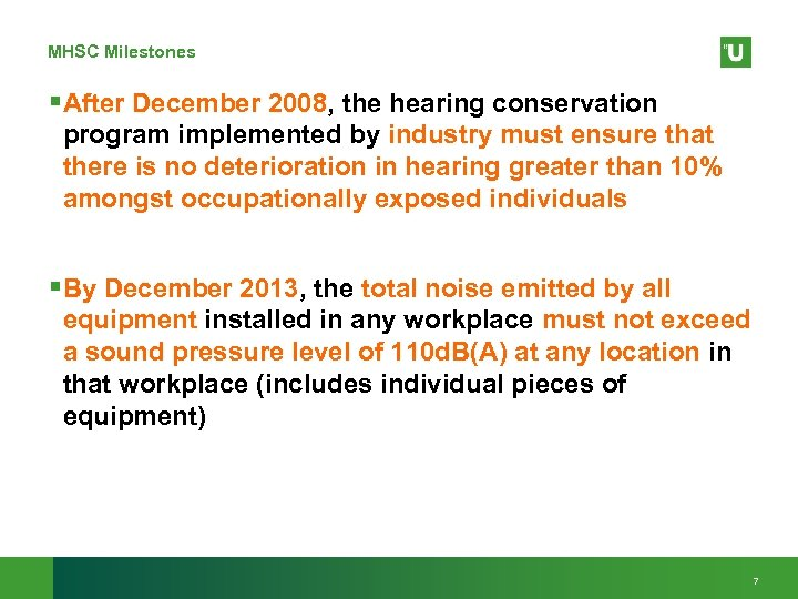 MHSC Milestones §After December 2008, the hearing conservation program implemented by industry must ensure