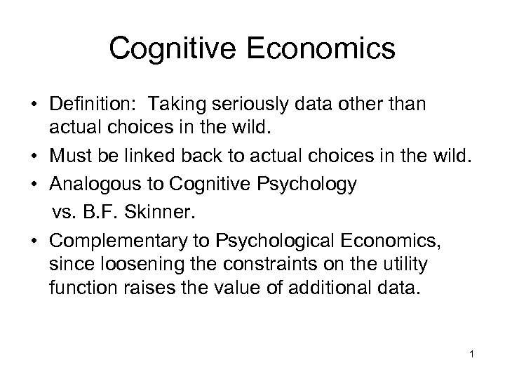 Cognitive Economics • Definition: Taking seriously data other than actual choices in the wild.
