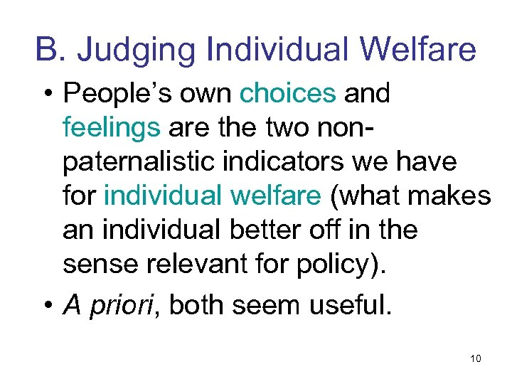 B. Judging Individual Welfare • People's own choices and feelings are the two nonpaternalistic