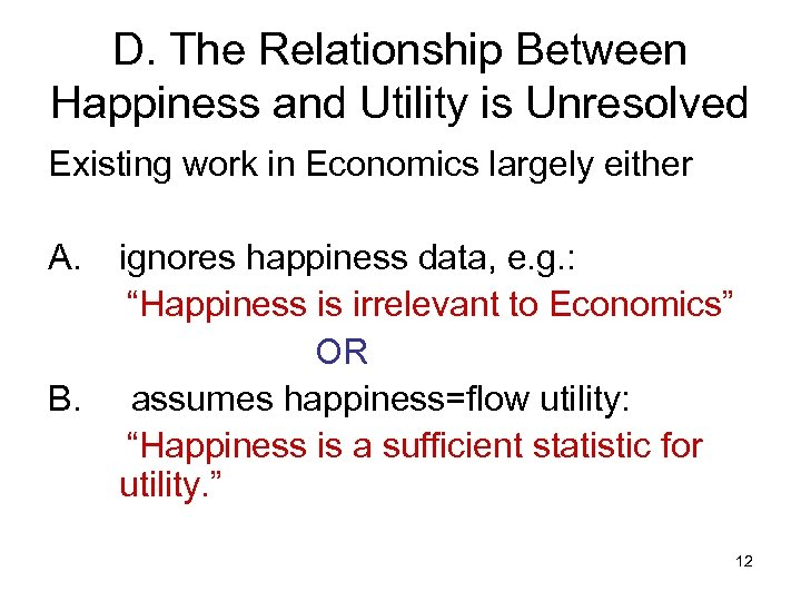 D. The Relationship Between Happiness and Utility is Unresolved Existing work in Economics largely
