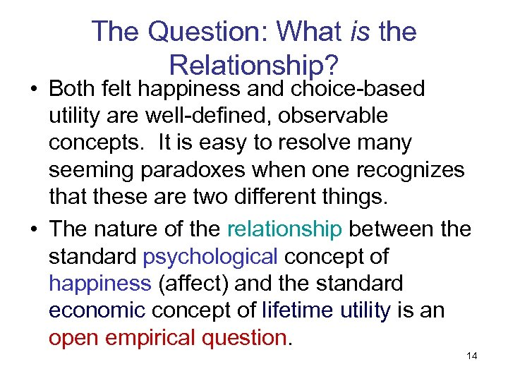 The Question: What is the Relationship? • Both felt happiness and choice-based utility are