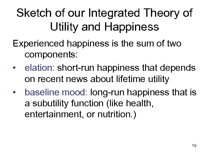 Sketch of our Integrated Theory of Utility and Happiness Experienced happiness is the sum