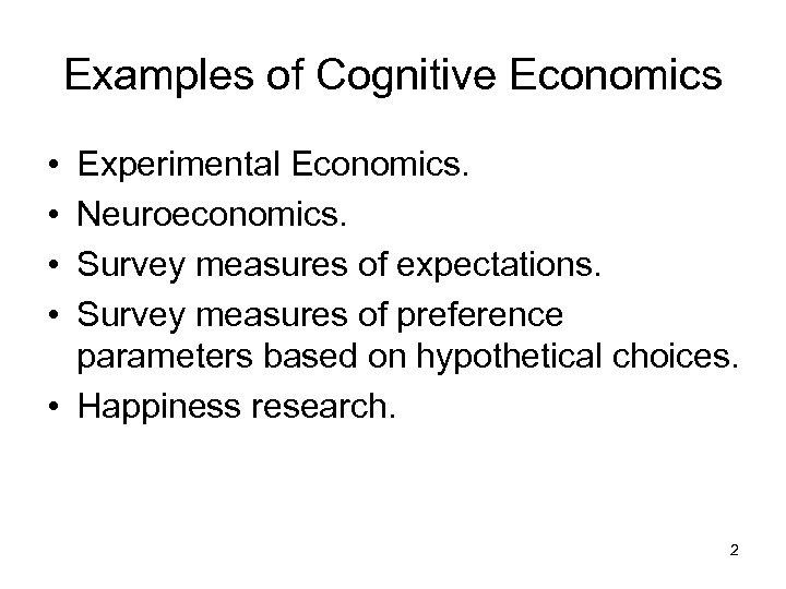Examples of Cognitive Economics • • Experimental Economics. Neuroeconomics. Survey measures of expectations. Survey