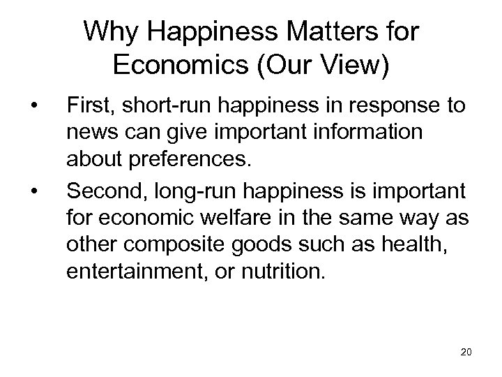 Why Happiness Matters for Economics (Our View) • • First, short-run happiness in response