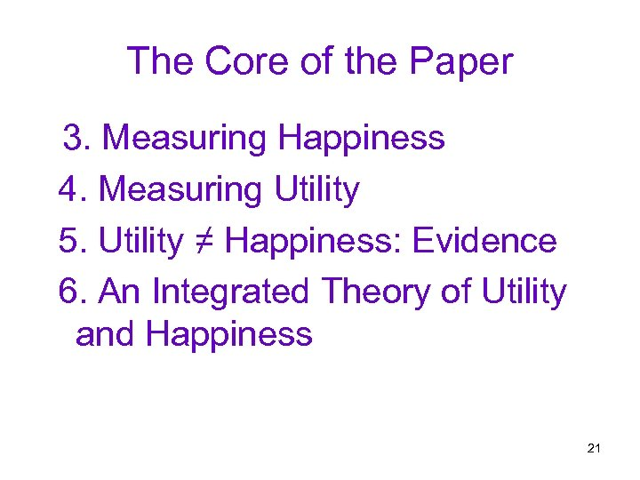 The Core of the Paper 3. Measuring Happiness 4. Measuring Utility 5. Utility ≠