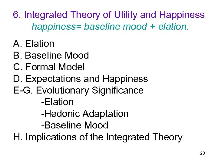 6. Integrated Theory of Utility and Happiness happiness= baseline mood + elation. A. Elation