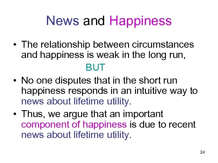 News and Happiness • The relationship between circumstances and happiness is weak in the