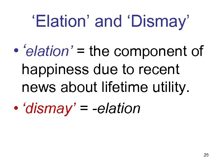 'Elation' and 'Dismay' • 'elation' = the component of happiness due to recent news