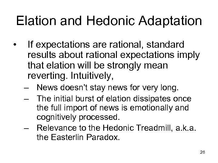 Elation and Hedonic Adaptation • If expectations are rational, standard results about rational expectations
