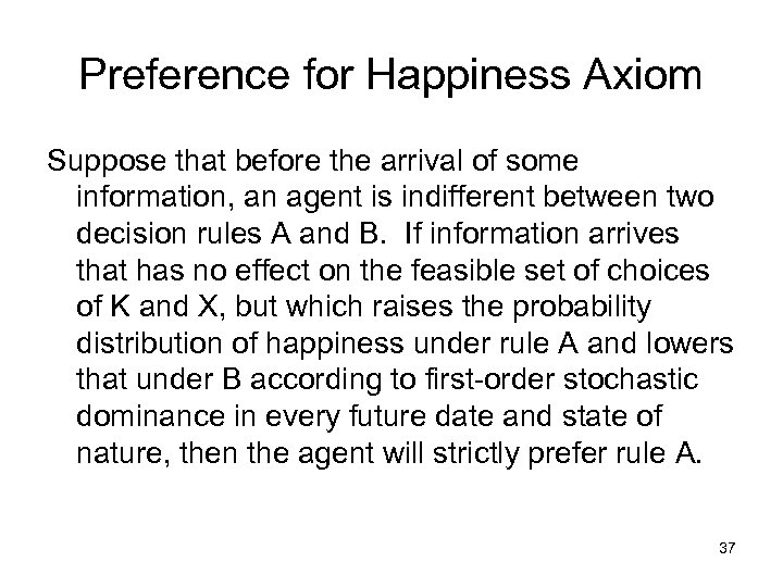 Preference for Happiness Axiom Suppose that before the arrival of some information, an agent