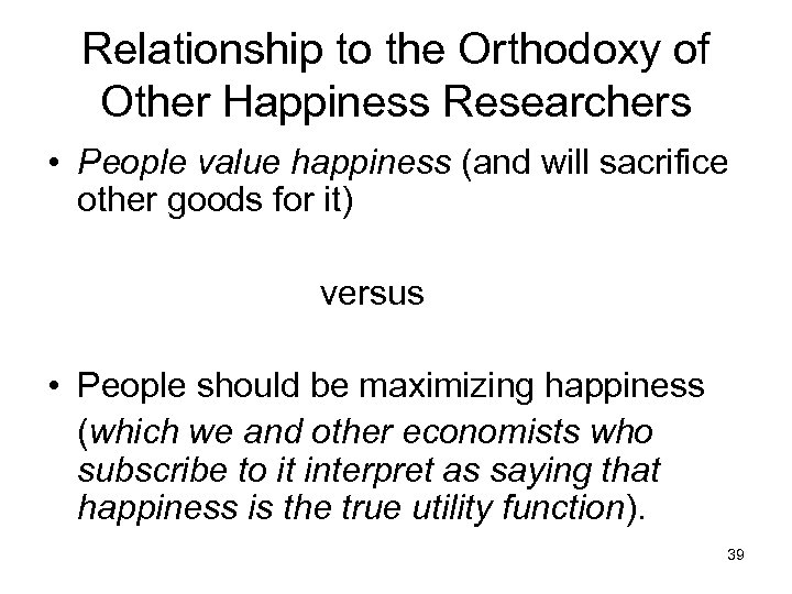 Relationship to the Orthodoxy of Other Happiness Researchers • People value happiness (and will