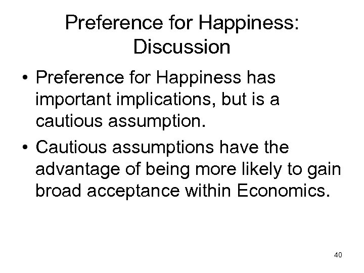 Preference for Happiness: Discussion • Preference for Happiness has important implications, but is a