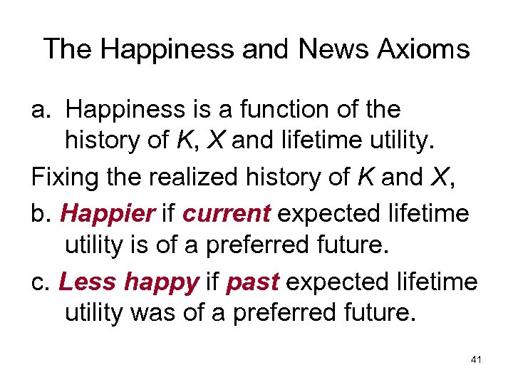 The Happiness and News Axioms a. Happiness is a function of the history of