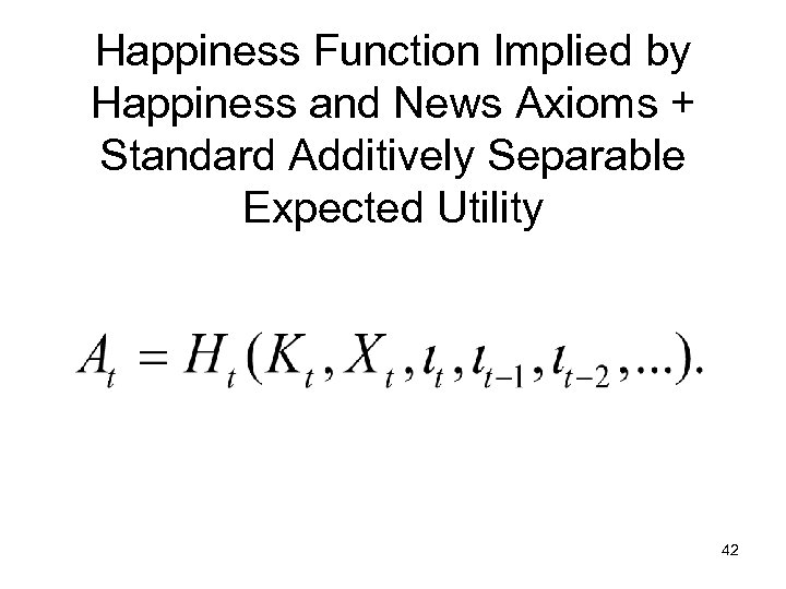 Happiness Function Implied by Happiness and News Axioms + Standard Additively Separable Expected Utility
