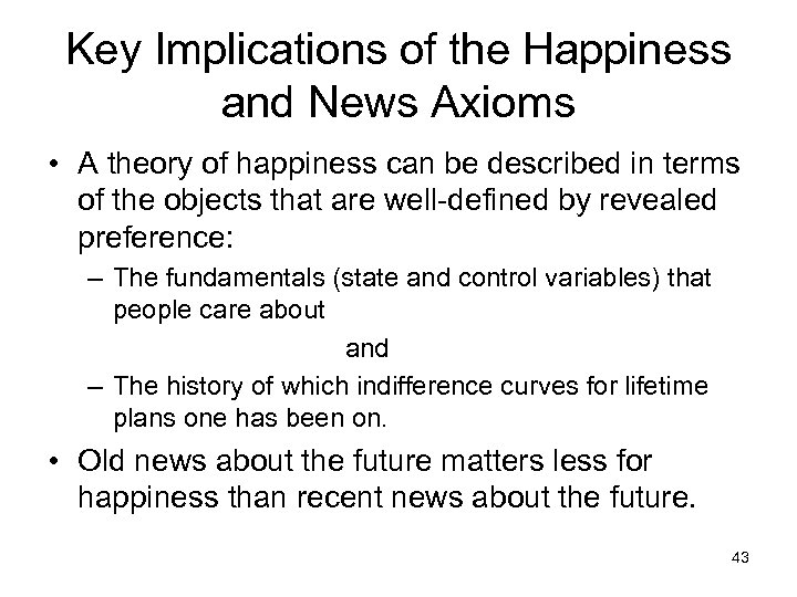 Key Implications of the Happiness and News Axioms • A theory of happiness can