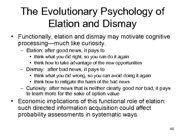 The Evolutionary Psychology of Elation and Dismay • Functionally, elation and dismay motivate cognitive